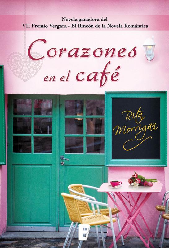 Corazones en el café (Novela ganadora del VII Premio Vergara- El Rincón de la Novela Romántica)