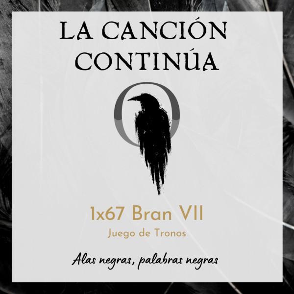 La Canción Continúa 1x67 - Bran VII de Juego de Tronos