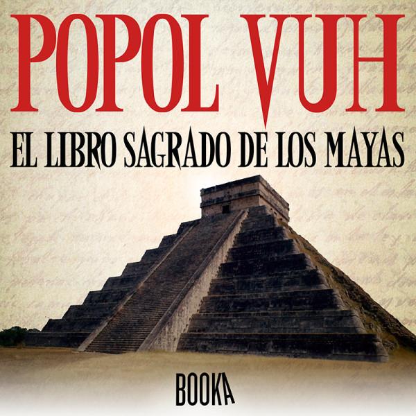 Popol Vuh , el libro sagrado de los mayas