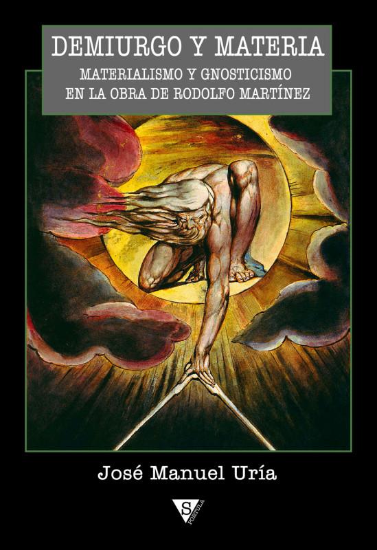 Demiurgo y materia. Materialismo y Gnosticismo en la obra de Rodolfo Martínez