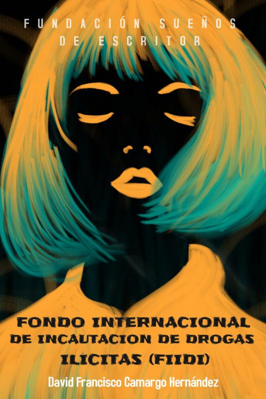 Fondo Internacional de Incautación de Drogas Ilícitas (FIIDI)