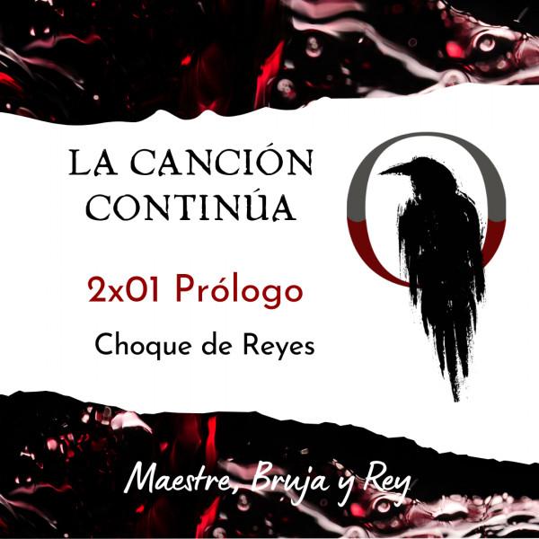 La Canción Continúa 2x01 - Prólogo de Choque de Reyes