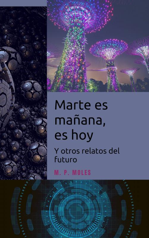 Marte es mañana, es hoy y otros relatos del futuro