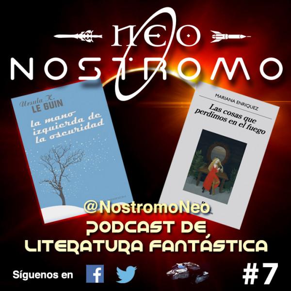 Neo Nostromo #7 - La Mano Izquierda de la Oscuridad y Las Cosas que Perdimos en el Fuego (#LeoAutorasOct)