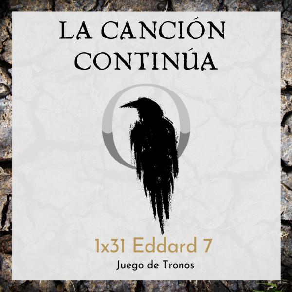 La Canción Continúa 1x31 - Eddard VII de Juego de Tronos