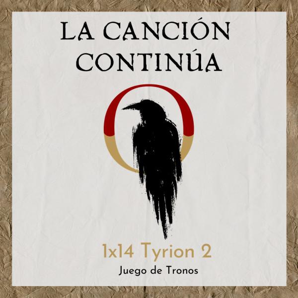 La Canción Continúa 1x14 -Tyrion II de Juego de Tronos