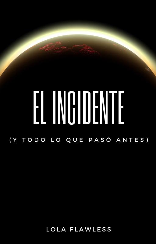 El Incidente (y todo lo que pasó antes)