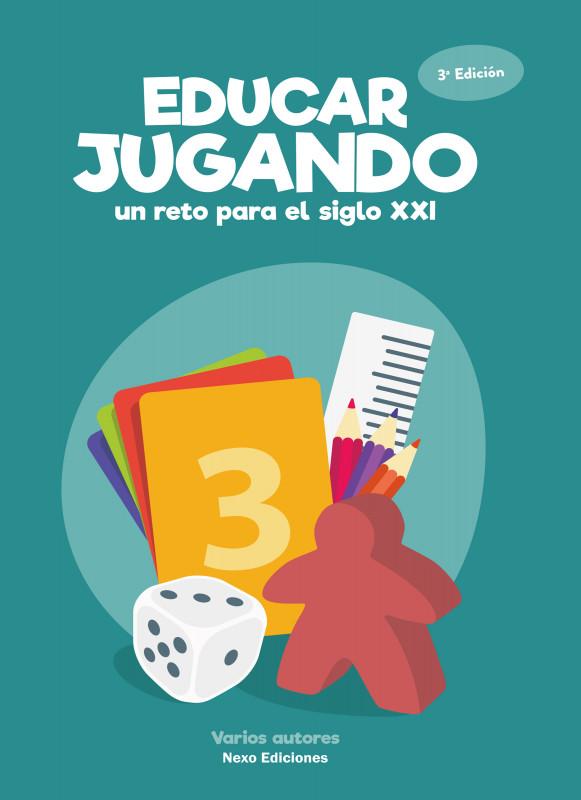 Educar jugando: Un reto para el siglo XXI / Tercera edición