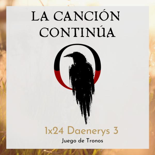 La Canción Continúa 1x24 - Dany III de Juego de Tronos
