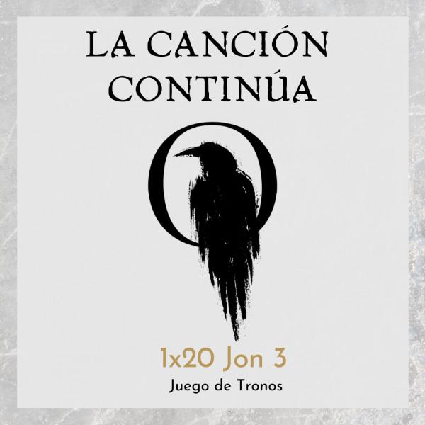 La Canción Continúa 1x20 - Jon III de Juego de Tronos