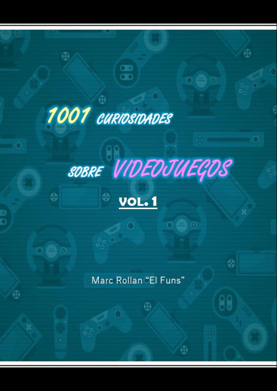 1001 curiosidades sobre videojuegos. Volumen 1