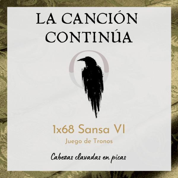 La Canción Continúa 1x68 - Sansa VI de Juego de Tronos