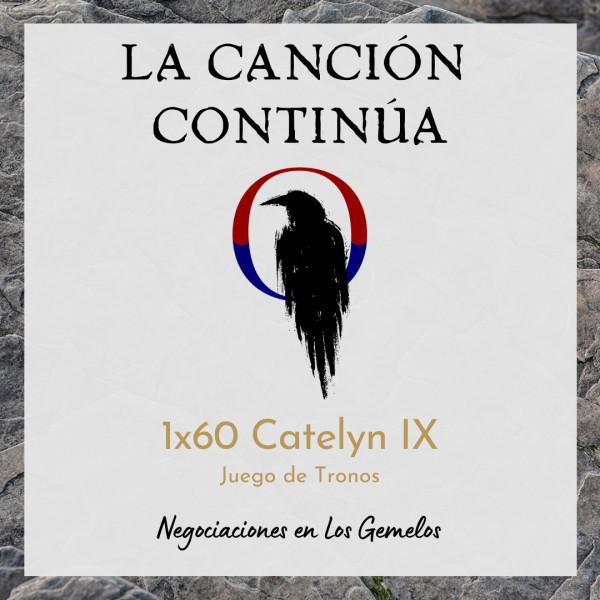 La Canción Continúa 1x64 - Catelyn X de Juego de Tronos