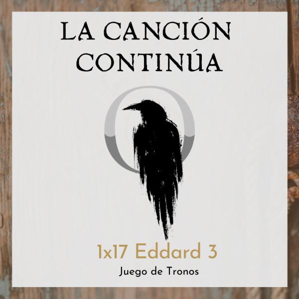 La Canción Continúa 1x17 - Eddard III de Juego de Tronos