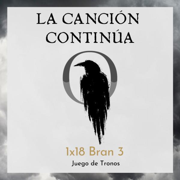 La Canción Continúa 1x18 - Bran III de Juego de Tronos, con Juliana Vargas