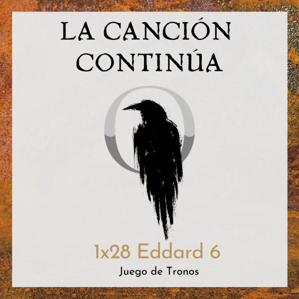 La Canción Continúa 1x28 - Eddard VI de Juego de Tronos