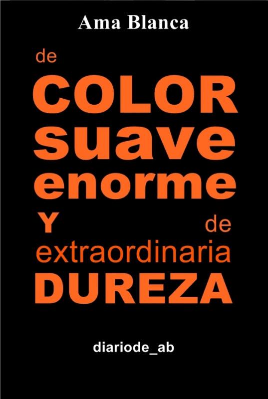 De color, suave, enorme y extremadamente DURA