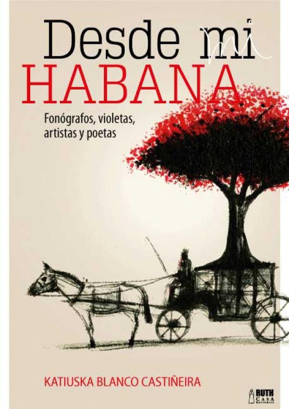 Desde mi Habana. Fonógrafos, violetas, artistas y poetas