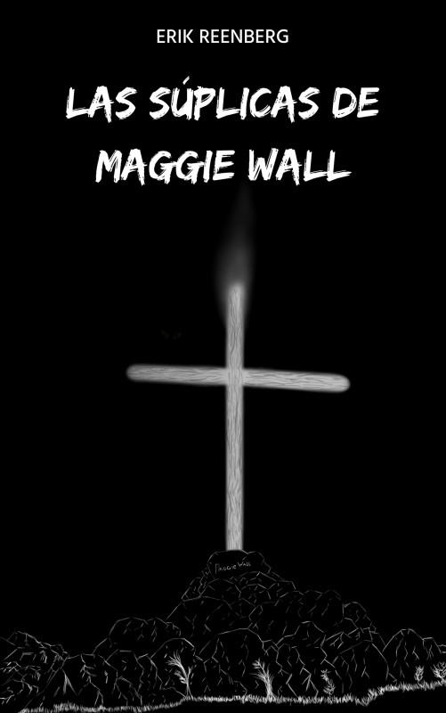 Las súplicas de Maggie Wall