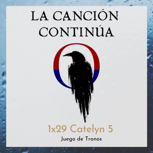 La Canción Continúa 1x29 - Catelyn V de Juego de Tronos